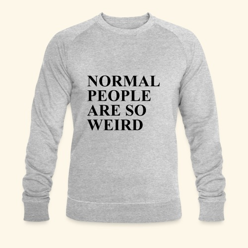 Normal people are so weird - Männer Bio-Sweatshirt von Stanley & Stella