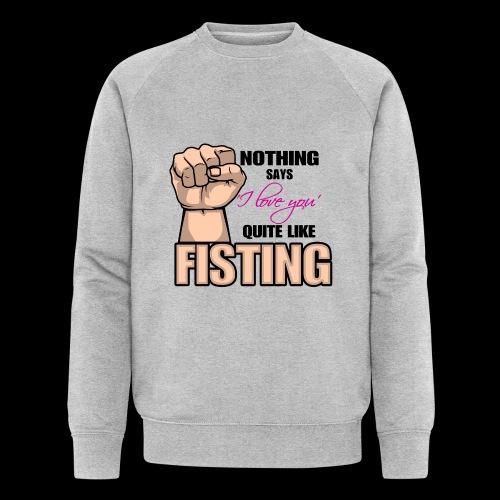 Nothing says I LOVE YOU quite like fisting - Männer Bio-Sweatshirt von Stanley & Stella