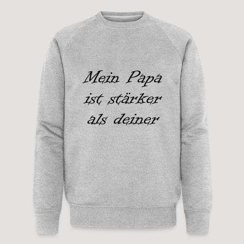 Mein Papa ist stärker als deiner - Männer Bio-Sweatshirt von Stanley & Stella