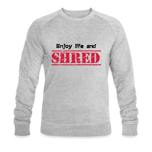 Enjoy life and SHRED - Männer Bio-Sweatshirt