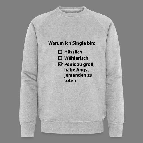 Warum ich Single bin - Männer Bio-Sweatshirt von Stanley & Stella