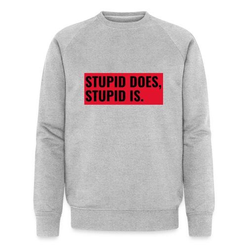 Stupid Does, Stupid Is - Økologisk sweatshirt til herrer