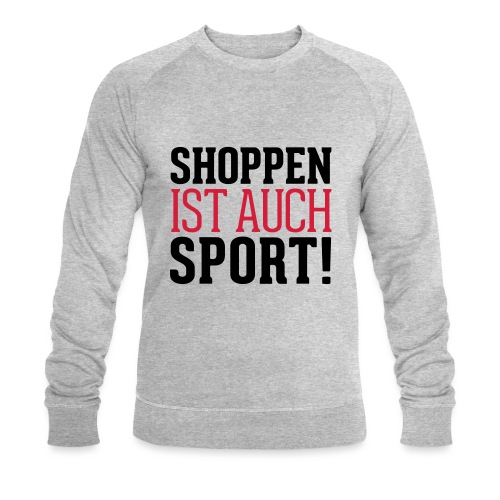 Shoppen ist auch Sport! - Männer Bio-Sweatshirt von Stanley & Stella