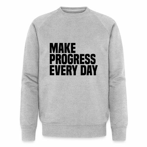 MAKE PROGRESS EVERY DAY - Men's Organic Sweatshirt by Stanley & Stella