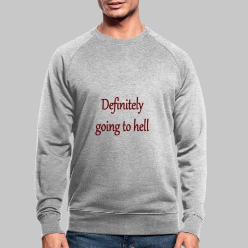 Definitely going to hell - Men's Organic Sweatshirt