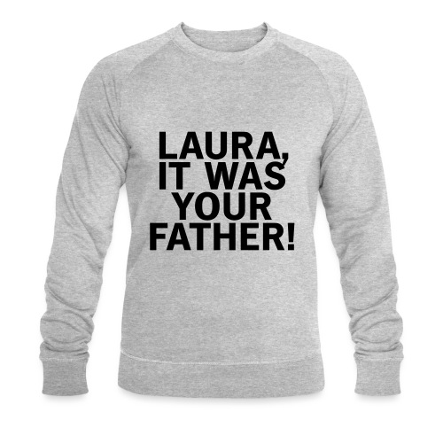 Laura it was your father - Männer Bio-Sweatshirt von Stanley & Stella