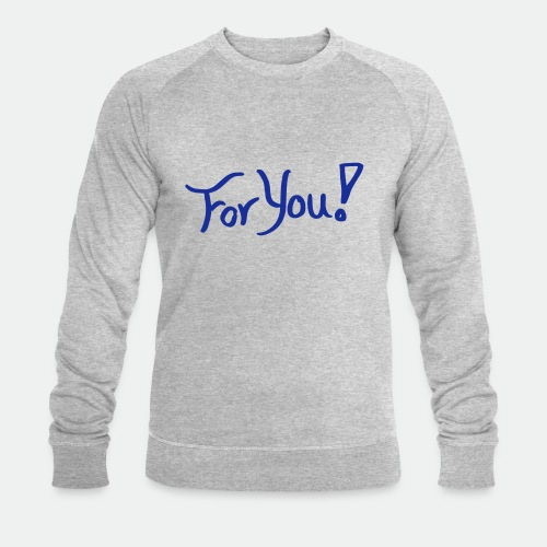 for you! - Men's Organic Sweatshirt by Stanley & Stella