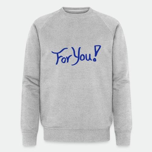 for you! - Men's Organic Sweatshirt