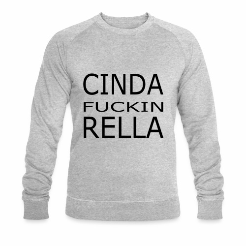 Cinda fuckin Rella - Männer Bio-Sweatshirt von Stanley & Stella