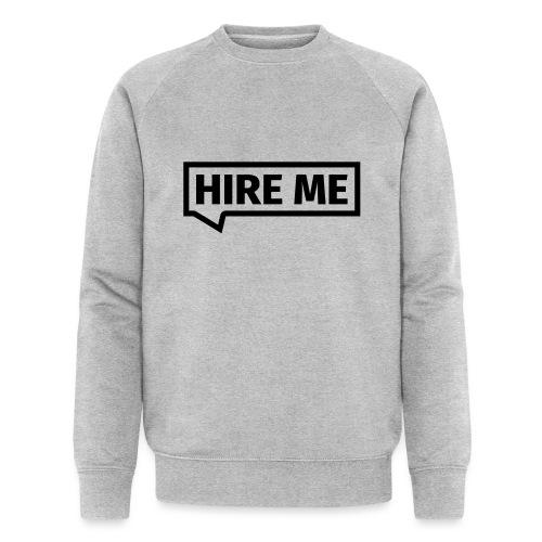 HIRE ME! (callout) - Men's Organic Sweatshirt by Stanley & Stella