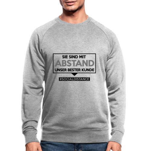 Sie sind mit ABSTAND unser bester Kunde - T Shirts - Männer Bio-Sweatshirt