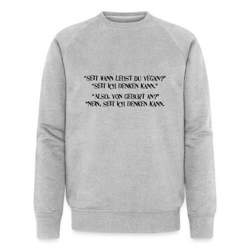 seit wann lebst du vegan - Männer Bio-Sweatshirt von Stanley & Stella