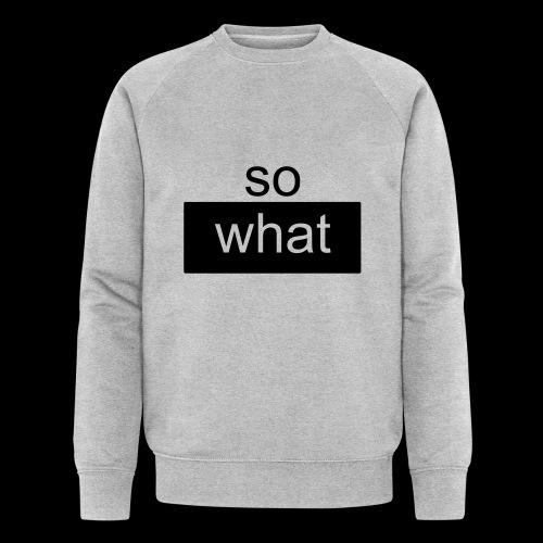 so what - Männer Bio-Sweatshirt von Stanley & Stella