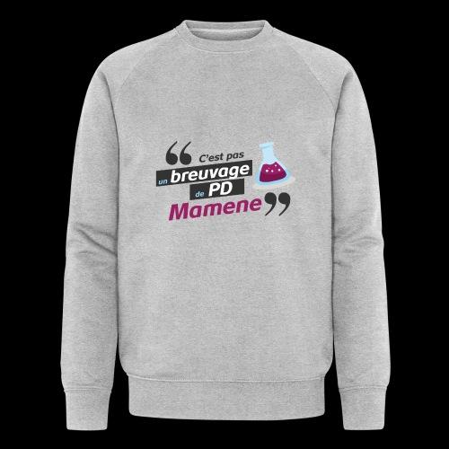 Ce genre de breuvage de PD, Mamene ! - Sweat-shirt bio Stanley & Stella Homme