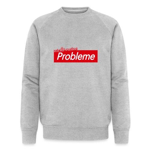 Nicht meine Probleme - Männer Bio-Sweatshirt von Stanley & Stella