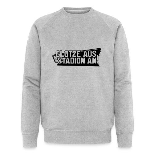 GLOTZE AUS, STADION AN! - Männer Bio-Sweatshirt