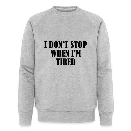 I Dont Stop When im Tired, Fitness, No Pain, Gym - Männer Bio-Sweatshirt von Stanley & Stella
