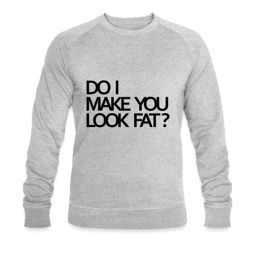 Do I make you look fat? - Men's Organic Sweatshirt by Stanley & Stella