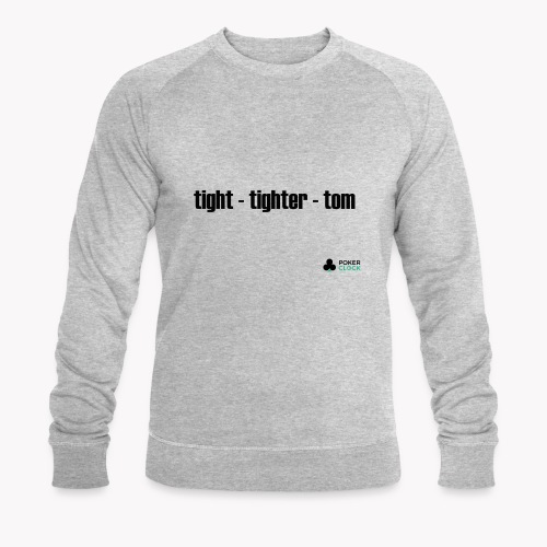 tight - tighter - tom - Männer Bio-Sweatshirt