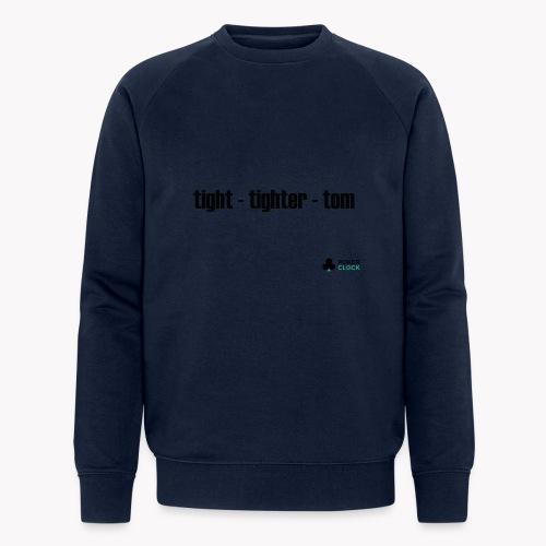 tight - tighter - tom - Männer Bio-Sweatshirt