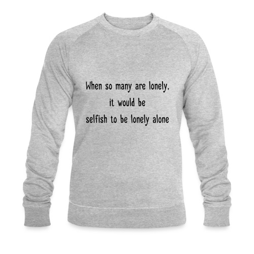 Selfish to be lonely alone - Stanley & Stellan miesten luomucollegepaita