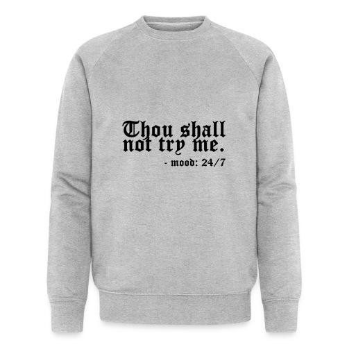 Thou Shall Not Try Me - Men's Organic Sweatshirt by Stanley & Stella