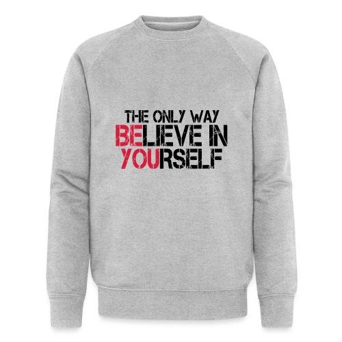 Believe in yourself - Männer Bio-Sweatshirt