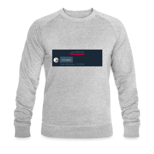 Your Father Left ..... (MEME LINE) - Men's Organic Sweatshirt by Stanley & Stella