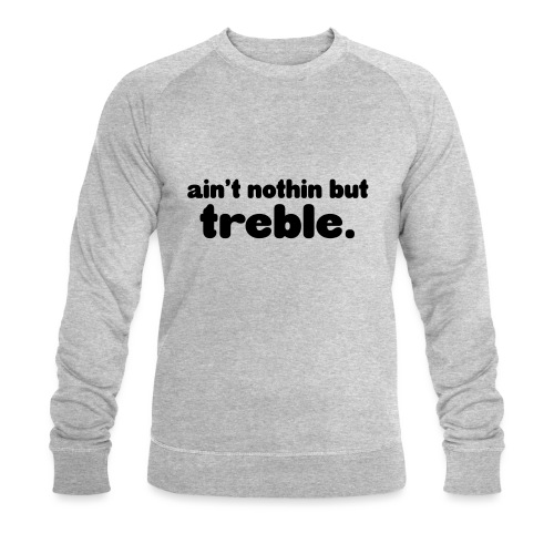 ain't notin but treble - Økologisk sweatshirt for menn fra Stanley & Stella