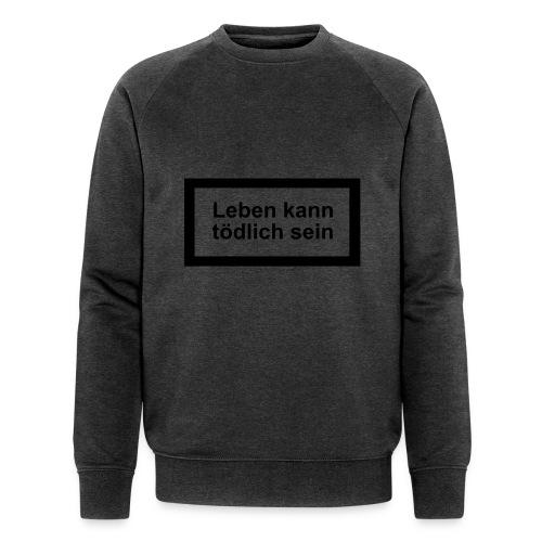 leben_kann_toedlich_sein - Männer Bio-Sweatshirt von Stanley & Stella