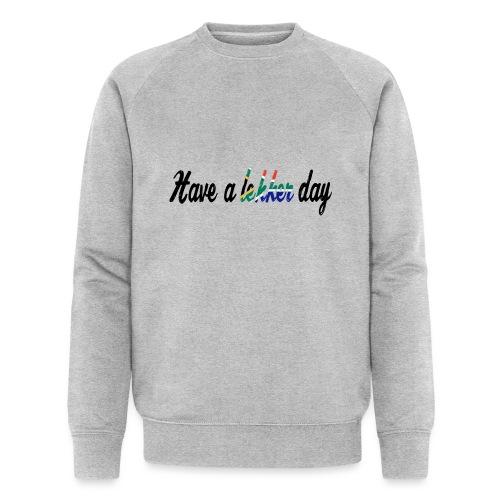 Have a lekker day - Männer Bio-Sweatshirt