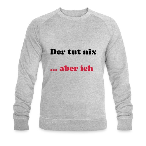 Der tut nix/was - Männer Bio-Sweatshirt von Stanley & Stella