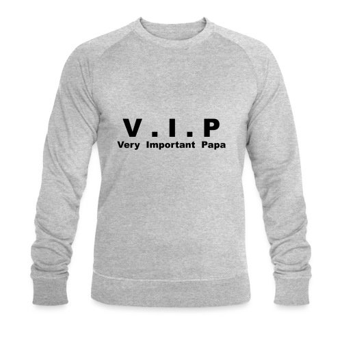 Vip - Very Important Papa - Sweat-shirt bio Stanley & Stella Homme