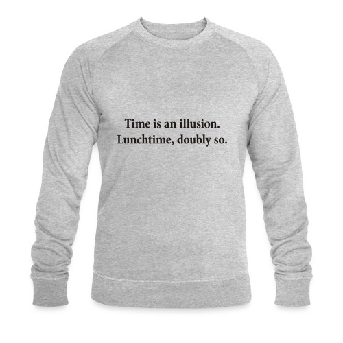 Time is an illusion. Lunchtime, doubly so. - Men's Organic Sweatshirt by Stanley & Stella