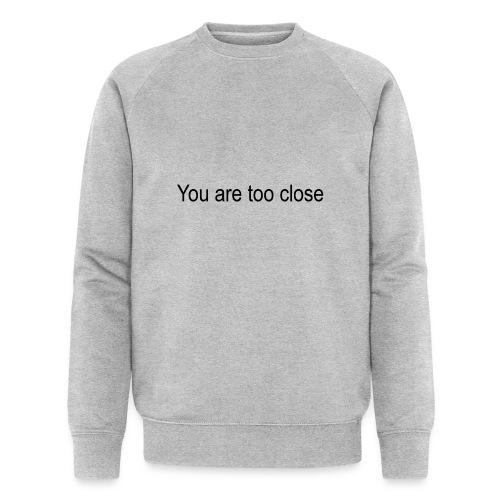 you're too close - Økologisk Stanley & Stella sweatshirt til herrer