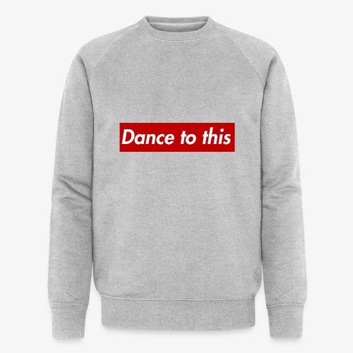 Dance to this - Männer Bio-Sweatshirt von Stanley & Stella