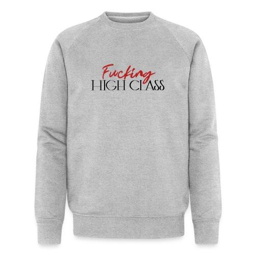 Fucking high class - Men's Organic Sweatshirt