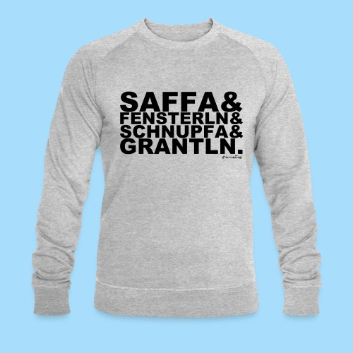 Saffa & Fensterln & Schnupfa & Grantln. - Männer Bio-Sweatshirt