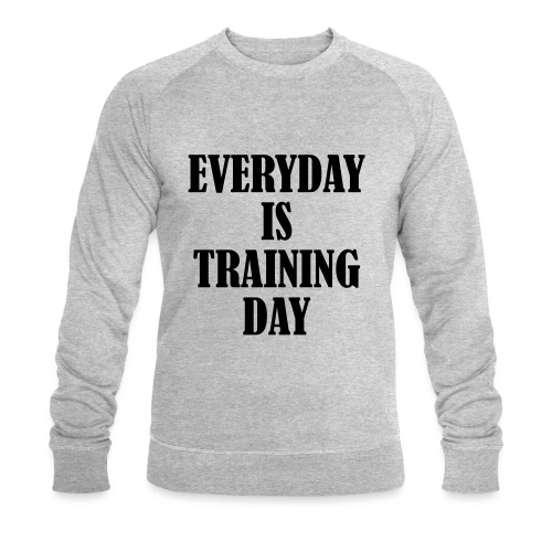 Everyday is Training Day, Fitness, Crossfit, Gym - Männer Bio-Sweatshirt von Stanley & Stella