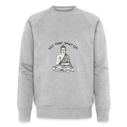 Let that sh*t go! - Men's Organic Sweatshirt by Stanley & Stella