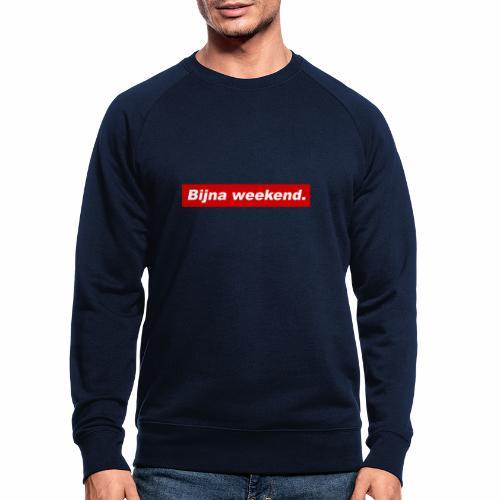 Bijna weekend. - Mannen bio sweatshirt