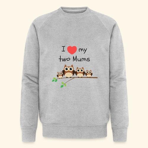 I love my two mums - Sweat-shirt bio Stanley & Stella Homme