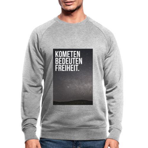 Kometen bedeuten Freiheit. - Männer Bio-Sweatshirt