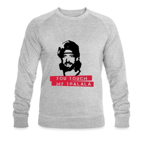 you touch my tralala - Männer Bio-Sweatshirt
