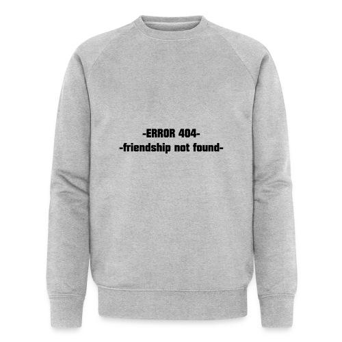 Error 404 friendshiop still friend - Men's Organic Sweatshirt by Stanley & Stella