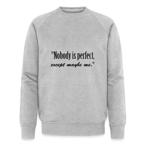Nobody is perfect, except me - Men's Organic Sweatshirt by Stanley & Stella
