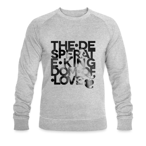 Desperate Kingdom of Love - Men's Organic Sweatshirt by Stanley & Stella