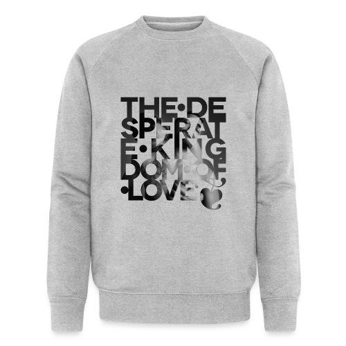 Desperate Kingdom of Love - Men's Organic Sweatshirt
