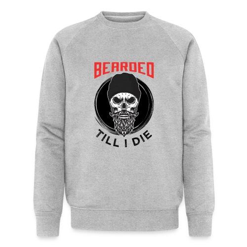 Bearded Till I Die - Männer Bio-Sweatshirt