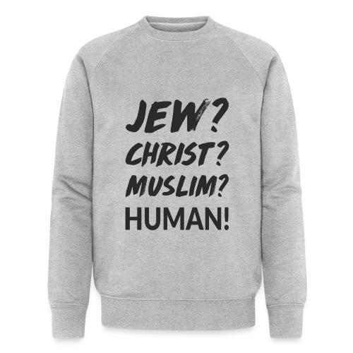 Jew? Christ? Muslim? Human! - Männer Bio-Sweatshirt von Stanley & Stella